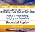 Webinar: Navigating Contracts, Credentialing, and Compliance Part 2: Credentialing: Dodging the Downfalls