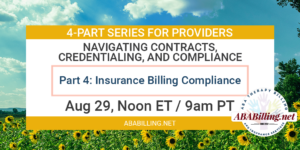 Webinar: Navigating Contracts, Credentialing, and Compliance Part 4: Insurance Billing Compliance