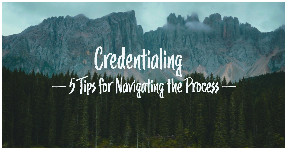 Credentialing: 5 Tips for Navigating the Process
