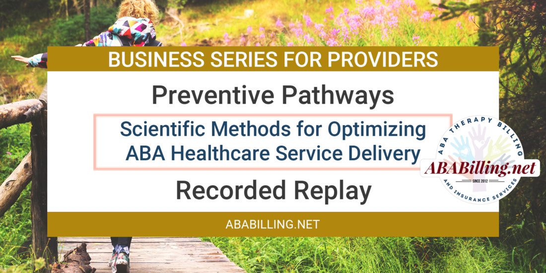 Webinar: Preventive Pathways: Scientific Methods for Optimizing ABA Healthcare Service Delivery