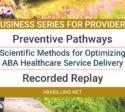 Webinar: Preventive Pathways: Scientific Methods for Optimizing ABA Healthcare Service Delivery